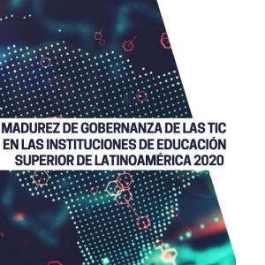 """Presentación del Estudio """"Madurez de Gobernanza de las TIC en las Instituciones de Educación Superior (IES) de Latinoamérica 2020. Perspectiva de las respuestas a la pandemia de COVID-19"""""""
