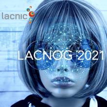 Participa y envía tu propuestas para presentar en LACNOG 2021