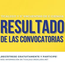 Trabajos seleccionados para TICAL2021 y el 5º Encuentro Latinoamericano de e-Ciencia